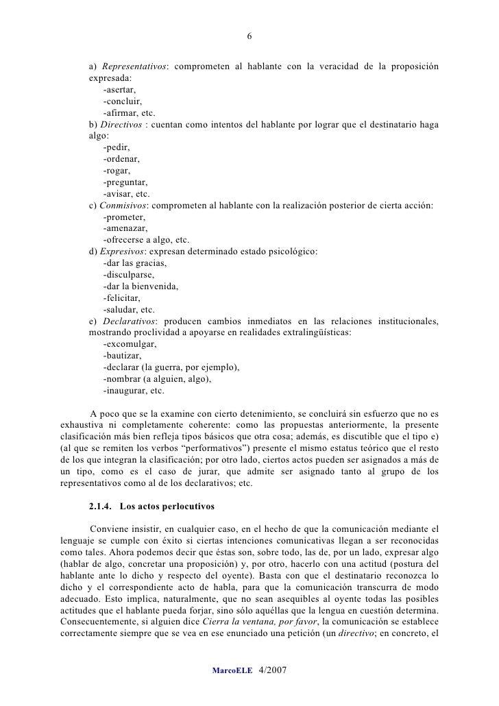 6         a) Representativos: comprometen al hablante con la veracidad de la proposición        expresada:            -ase...