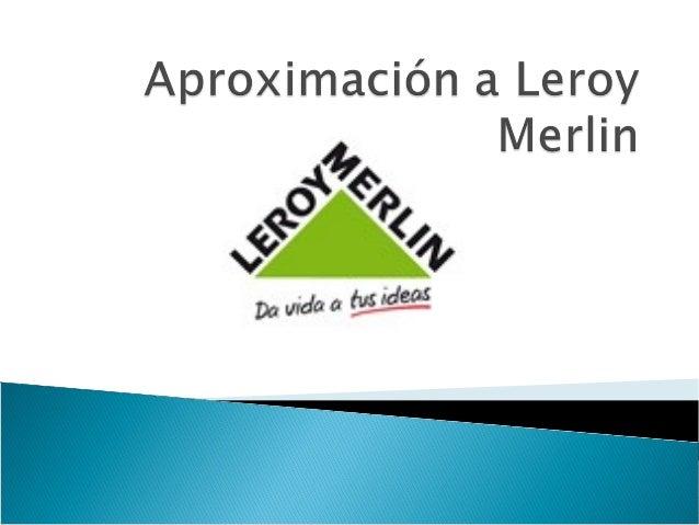  Leroy Merlin es una compañía especializada en el acondicionamiento y la decoración del hogar con un firme compromiso por...