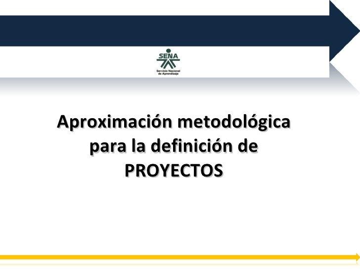 Aproximación metodológica para la definición de PROYECTOS