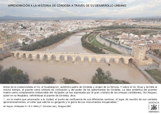 Antes de la ciudad estaba el río, el Guadalquivir, auténtico padre de Córdoba y origen de su fortuna. Y sobre el río, fera...