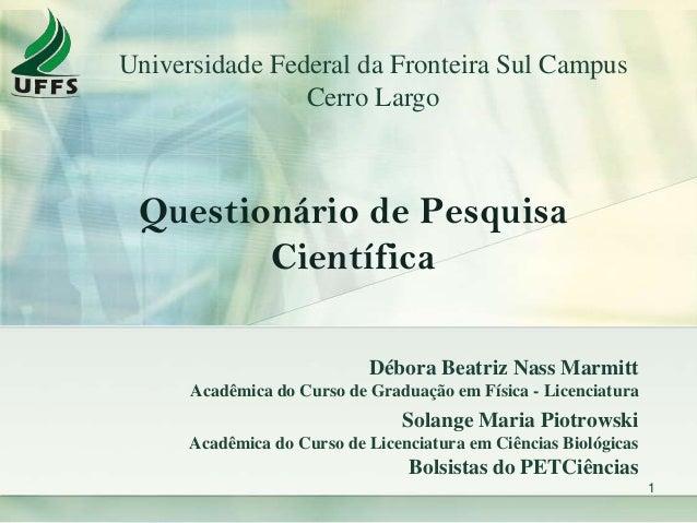 Questionário de Pesquisa Científica Débora Beatriz Nass Marmitt Acadêmica do Curso de Graduação em Física - Licenciatura S...