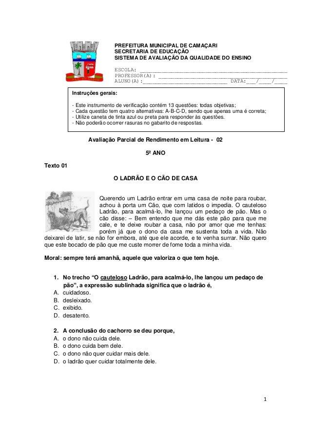 1 Avaliação Parcial de Rendimento em Leitura - 02 5º ANO Texto 01 O LADRÃO E O CÃO DE CASA Querendo um Ladrão entrar em um...