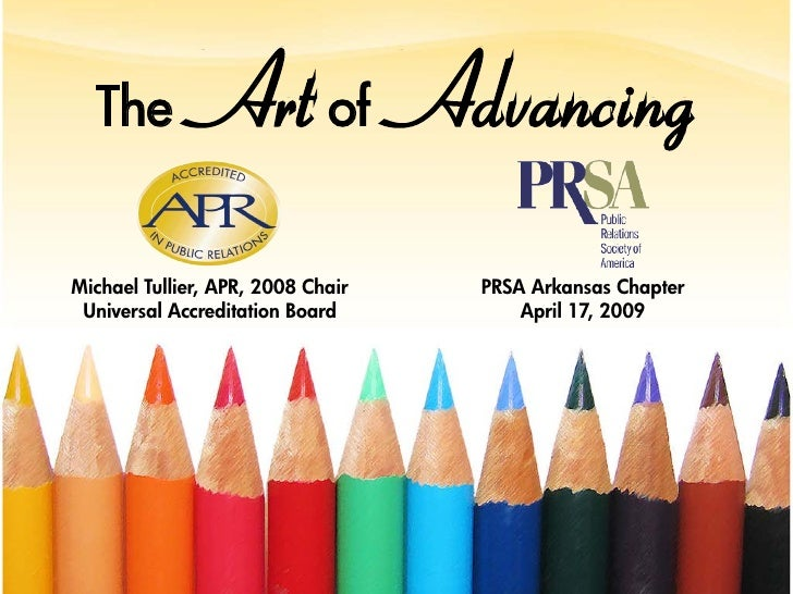 The  Art of  Advancing<br />Michael Tullier, APR, 2008 Chair<br />Universal Accreditation Board<br />PRSA Arkansas Chapter...