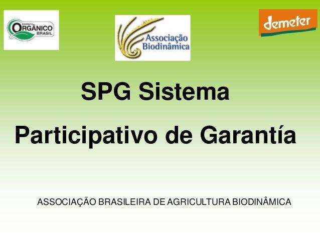 SPG SistemaParticipativo de Garantía  ASSOCIAÇÃO BRASILEIRA DE AGRICULTURA BIODINÂMICA