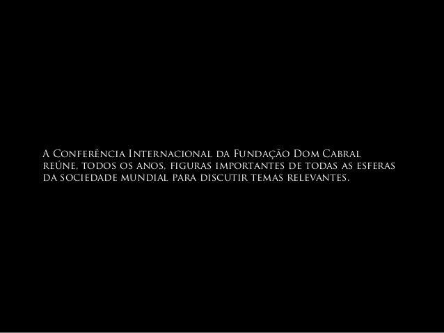 A Conferência Internacional da Fundação Dom Cabral  reúne, todos os anos, figuras importantes de todas as esferas  da soci...
