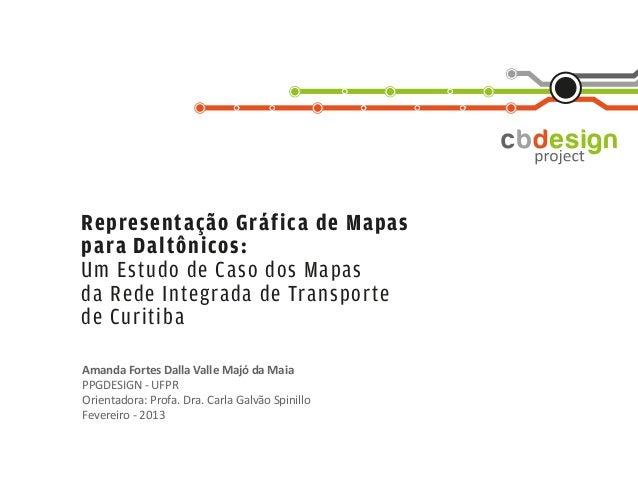 Representação Gráfica de Mapaspara Daltônicos:Um Estudo de Caso dos Mapasda Rede Integrada de Transportede CuritibaAmanda ...