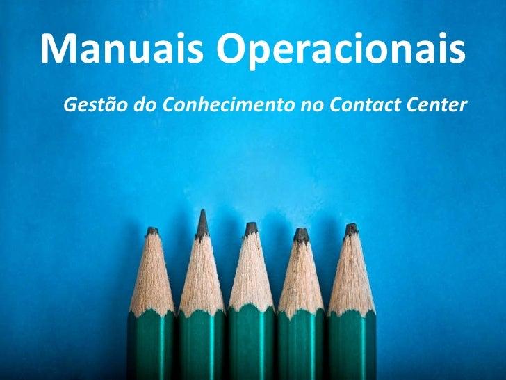 Manuais Operacionais<br />Gestão do Conhecimento no Contact Center<br />