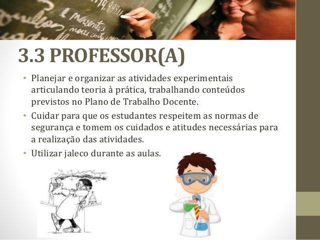 3.3 PROFESSOR(A) • Planejar e organizar as atividades experimentais articulando teoria à prática, trabalhando conteúdos pr...