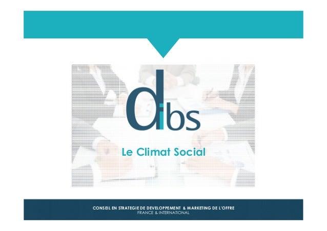 © Dibs I Confidentiel 1 CONSEIL EN STRATEGIE DE DEVELOPPEMENT & MARKETING DE L'OFFRE FRANCE & INTERNATIONAL Le Climat Soci...