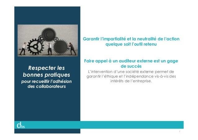 © Dibs I Confidentiel 7 Respecter les bonnes pratiques pour recueillir l'adhésion des collaborateurs Garantir l'impartiali...