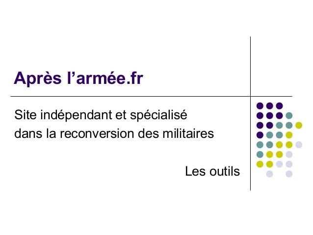 Après l'armée.fr Site indépendant et spécialisé dans la reconversion des militaires Les outils
