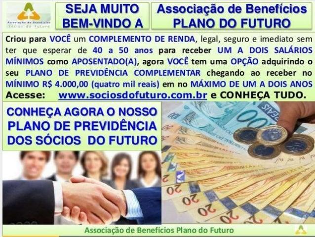 SEJ/1iviUITO Associagéo de Beneficios BEN]-Vli'! DO A PLANO DO FUTURO  Criou para VOCE um COMPLEMENTO DE RENDA,  legal,  s...