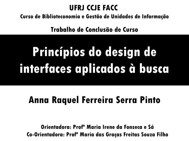 Princípios do design de interfaces aplicados à busca UFRJ CCJE FACC  Curso de Biblioteconomia e Gestão de Unidades de Info...