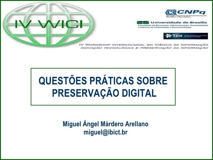 QUESTÕES PRÁTICAS SOBRE  PRESERVAÇÃO DIGITAL Miguel Ángel Márdero Arellano [email_address]