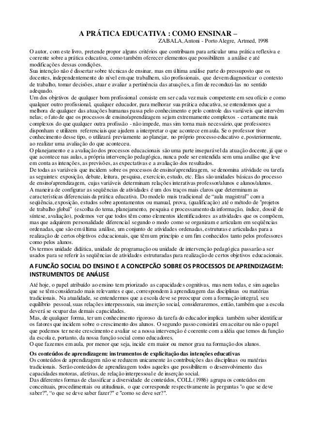 A PRÁTICA EDUCATIVA : COMO ENSINAR – ZABALA,Antoni - Porto Alegre, Artmed, 1998 O autor, com este livro, pretende propor a...