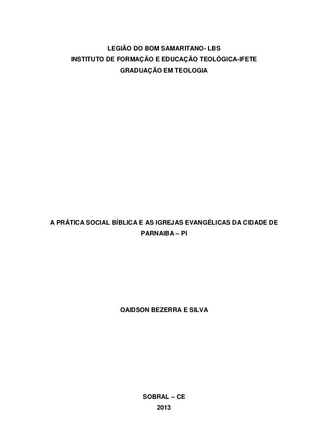 LEGIÃO DO BOM SAMARITANO- LBS INSTITUTO DE FORMAÇÃO E EDUCAÇÃO TEOLÓGICA-IFETE GRADUAÇÃO EM TEOLOGIA A PRÁTICA SOCIAL BÍBL...