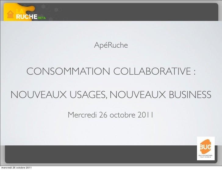ApéRuche                   CONSOMMATION COLLABORATIVE :       NOUVEAUX USAGES, NOUVEAUX BUSINESS                          ...