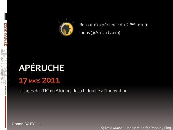 Retour d'expérience du 2ième forum <br />Innov@Africa (2010)<br />Apéruche17 mars 2011<br />Apéruche17 mars 2011<br />Usag...