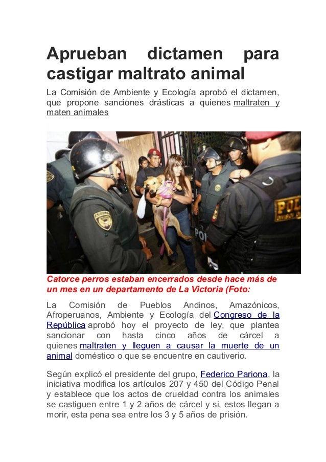 Aprueban dictamen para castigar maltrato animal La Comisión de Ambiente y Ecología aprobó el dictamen, que propone sancion...