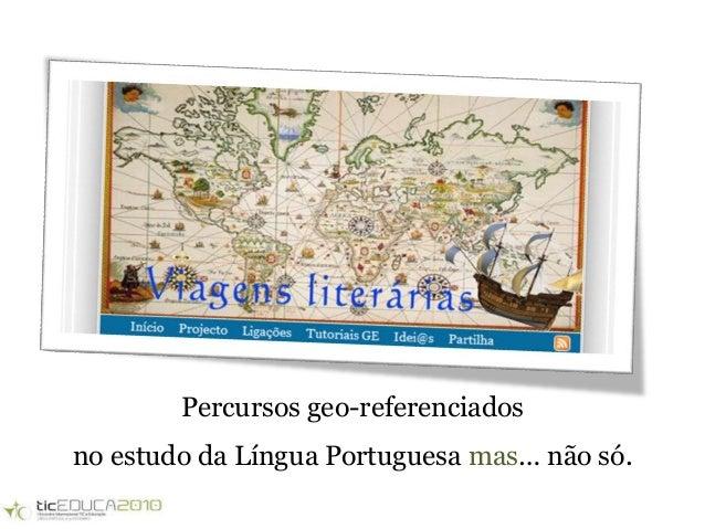 Percursos geo-referenciados no estudo da Língua Portuguesa mas… não só.