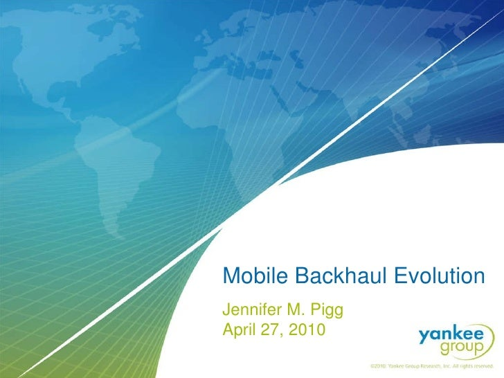 Mobile Backhaul Evolution Jennifer M. Pigg  April 27, 2010