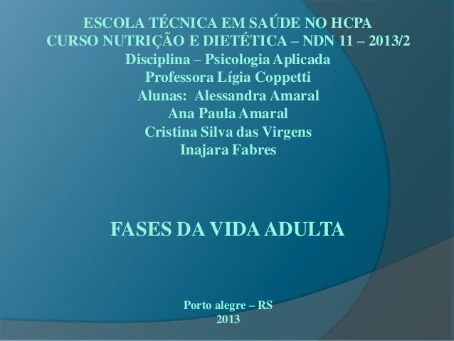ESCOLA TÉCNICA EM SAÚDE NO HCPA CURSO NUTRIÇÃO E DIETÉTICA – NDN 11 – 2013/2 Disciplina – Psicologia Aplicada Professora L...