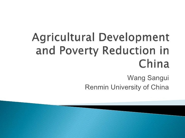 Agricultural Development and Poverty Reduction in China<br />Wang Sangui<br />Renmin University of China<br />