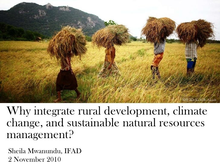 Why integrate rural development, climate change, and sustainable natural resources management? Sheila Mwanundu, IFAD 2 Nov...