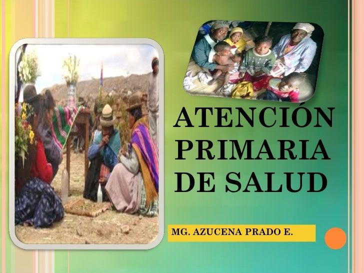 ATENCIÓN PRIMARIA DE SALUD MG. AZUCENA PRADO E.