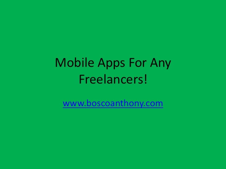 Mobile Apps For Any   Freelancers! www.boscoanthony.com
