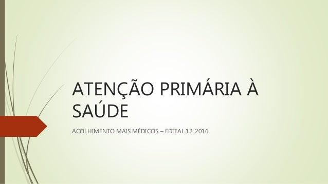 ATENÇÃO PRIMÁRIA À SAÚDE ACOLHIMENTO MAIS MÉDICOS – EDITAL 12_2016