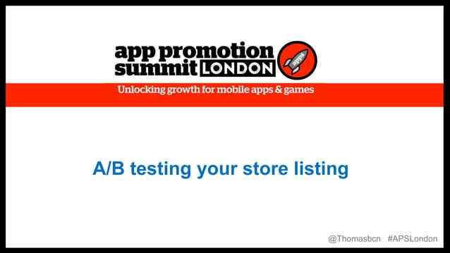 1 1 A/B testing your store listing @Thomasbcn #APSLondon