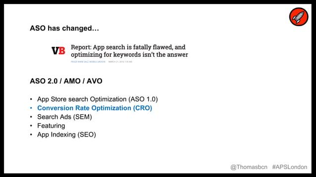 3 3 ASO has changed… ASO 2.0 / AMO / AVO • App Store search Optimization (ASO 1.0) • Conversion Rate Optimization (CRO) • ...