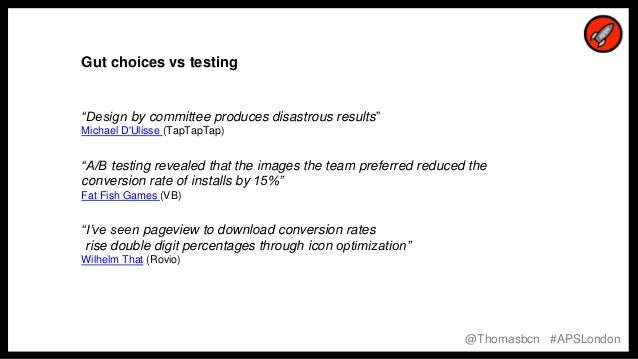 """7 7 Gut choices vs testing """"Design by committee produces disastrous results"""" Michael D'Ulisse (TapTapTap) """"A/B testing rev..."""