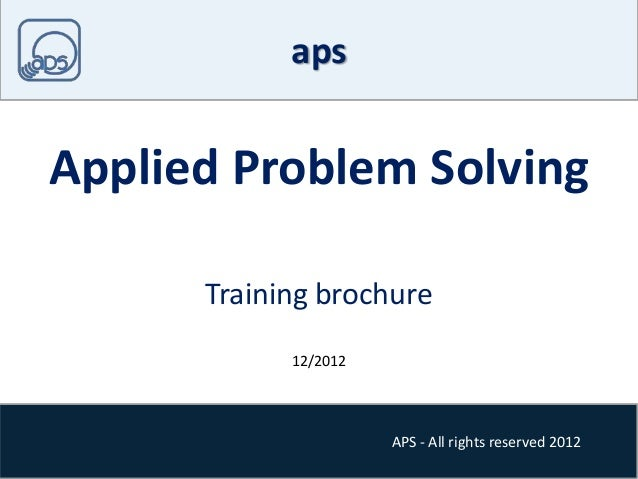 APS - All rights reserved 2012 aps Applied Problem Solving Training brochure 12/2012