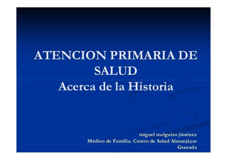 ATENCION PRIMARIA DE         SALUD   Acerca de la Historia                            miguel melguizo jiménez       Médico...