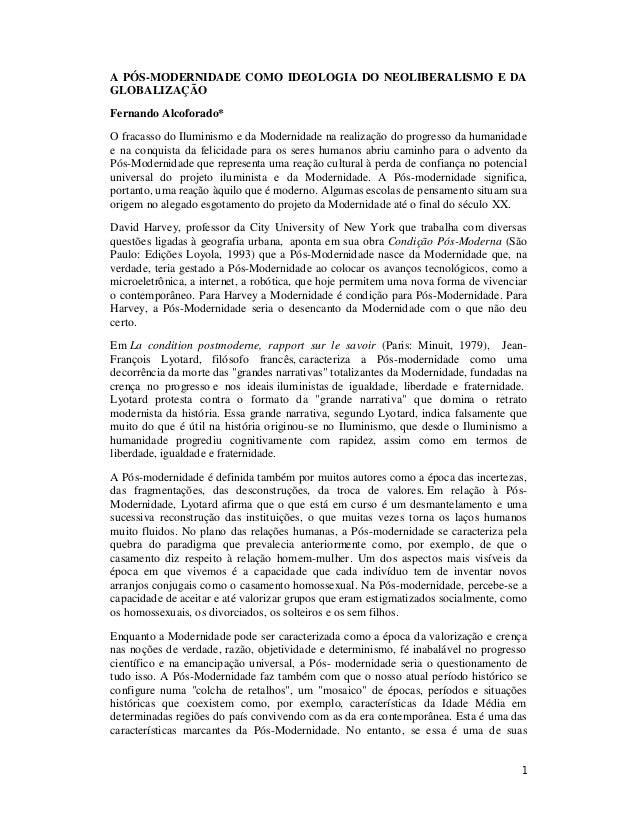 1 A PÓS-MODERNIDADE COMO IDEOLOGIA DO NEOLIBERALISMO E DA GLOBALIZAÇÃO Fernando Alcoforado* O fracasso do Iluminismo e da ...
