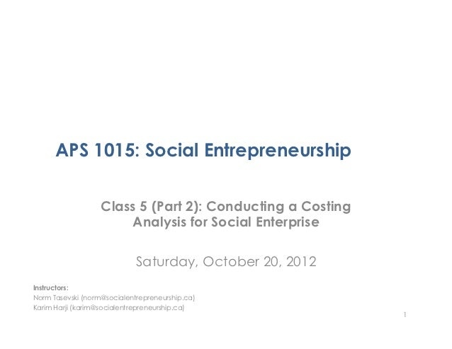 APS 1015: Social Entrepreneurship                   Class 5 (Part 2): Conducting a Costing                       Analysis ...