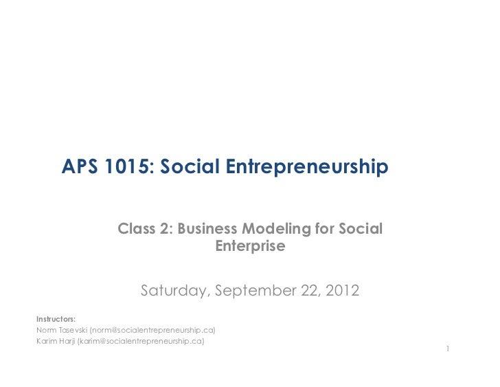 APS 1015: Social Entrepreneurship                    Class 2: Business Modeling for Social                                ...