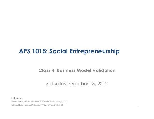 APS 1015: Social Entrepreneurship                      Class 4: Business Model Validation                             Satu...