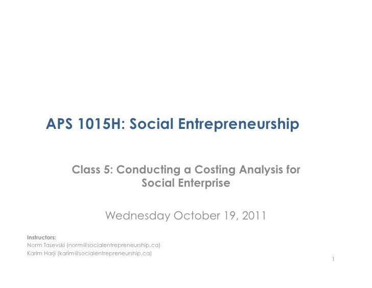 APS 1015H: Social Entrepreneurship               Class 5: Conducting a Costing Analysis for                           Soci...