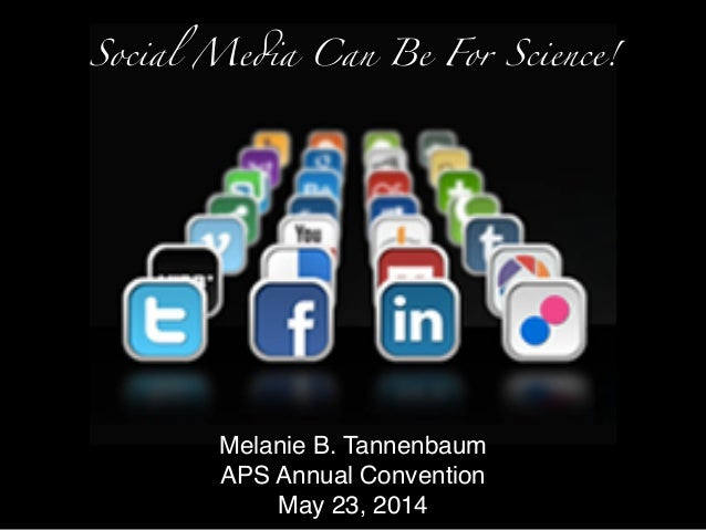 Social Media Can Be For Science! Melanie B. Tannenbaum! APS Annual Convention! May 23, 2014!