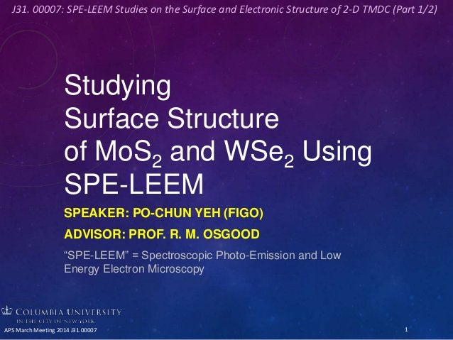 """Studying Surface Structure of MoS2 and WSe2 Using SPE-LEEM SPEAKER: PO-CHUN YEH (FIGO) ADVISOR: PROF. R. M. OSGOOD """"SPE-LE..."""