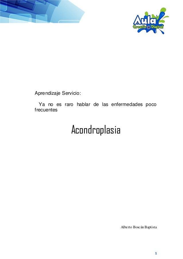 1 Aprendizaje Servicio: Ya no es raro hablar de las enfermedades poco frecuentes Acondroplasia Alberto Boscán Baptista