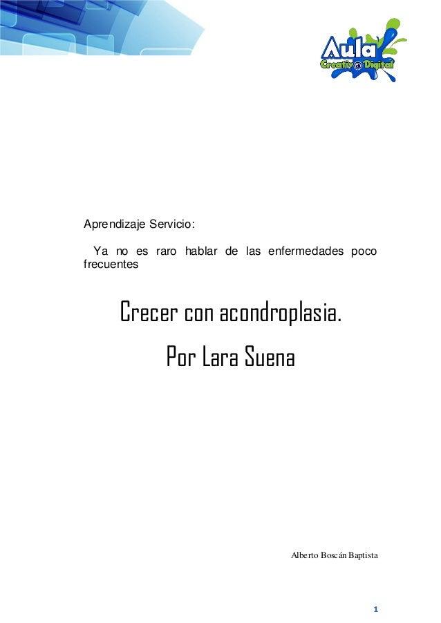1 Aprendizaje Servicio: Ya no es raro hablar de las enfermedades poco frecuentes Crecer con acondroplasia. Por Lara Suena ...