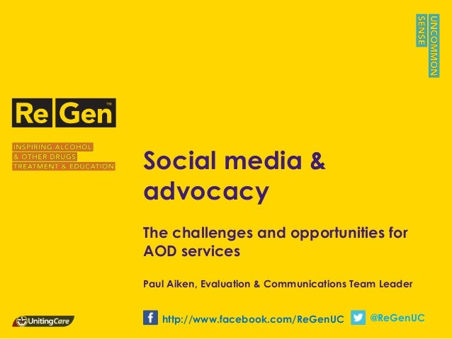 Social media & advocacy The challenges and opportunities for AOD services Paul Aiken, Evaluation & Communications Team Lea...