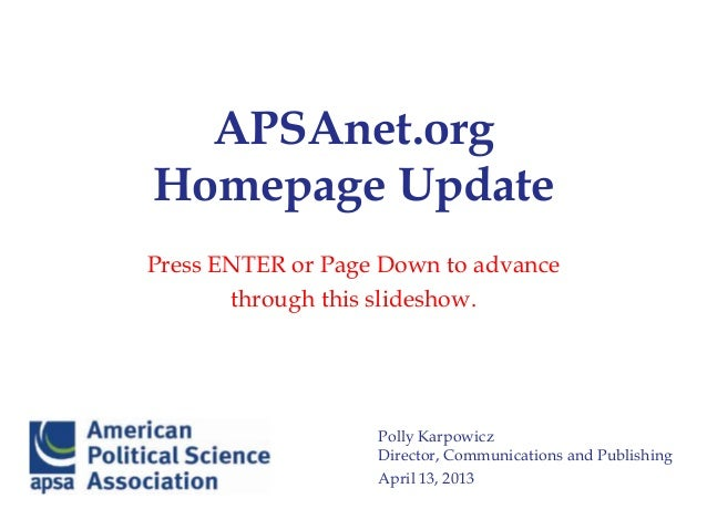 APSAnet.orgHomepage UpdatePolly KarpowiczDirector, Communications and PublishingApril 13, 2013Press ENTER or Page Down to ...