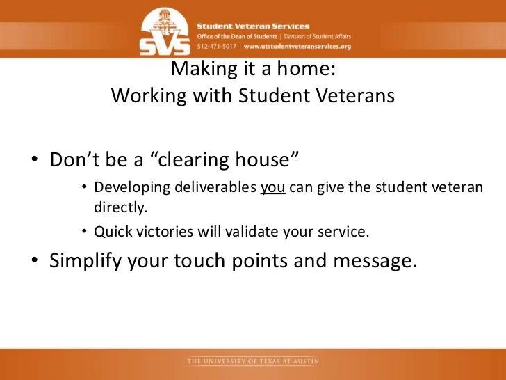 """Making it a home:         Working with Student Veterans• Don't be a """"clearing house""""     • Developing deliverables you can..."""