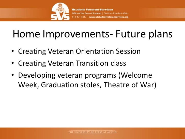 Home Improvements- Future plans• Creating Veteran Orientation Session• Creating Veteran Transition class• Developing veter...