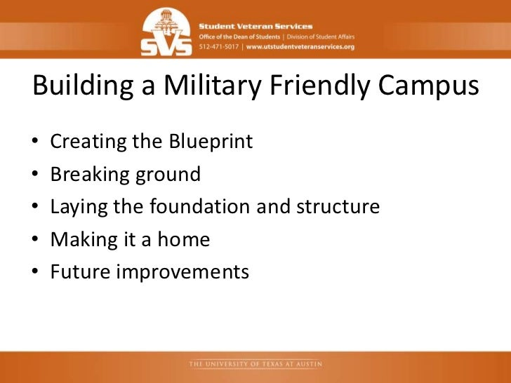 Building a Military Friendly Campus•   Creating the Blueprint•   Breaking ground•   Laying the foundation and structure•  ...